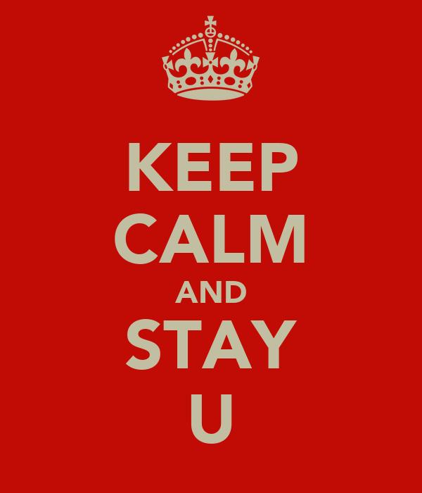 KEEP CALM AND STAY U