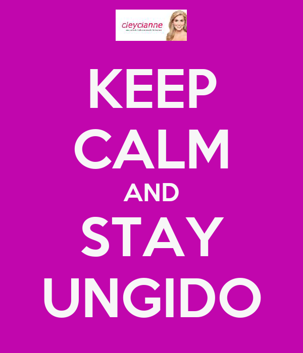 KEEP CALM AND STAY UNGIDO