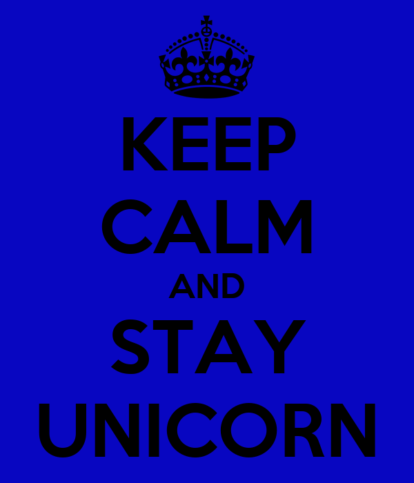 KEEP CALM AND STAY UNICORN