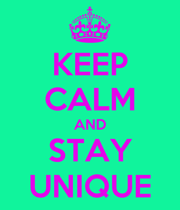 KEEP CALM AND STAY UNIQUE