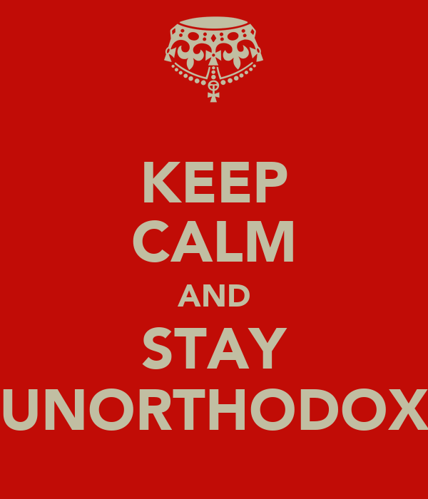 KEEP CALM AND STAY UNORTHODOX