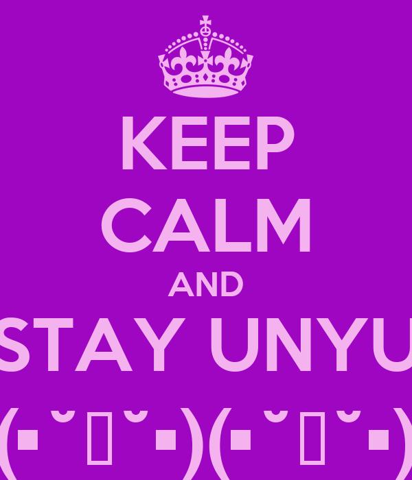 KEEP CALM AND STAY UNYU ƪ(•˘⌣˘•)(•˘⌣˘•)ʃ