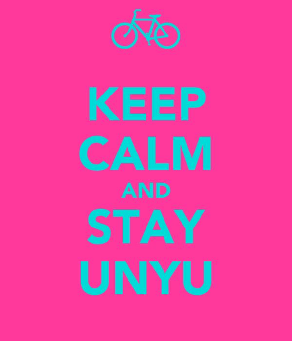 KEEP CALM AND STAY UNYU