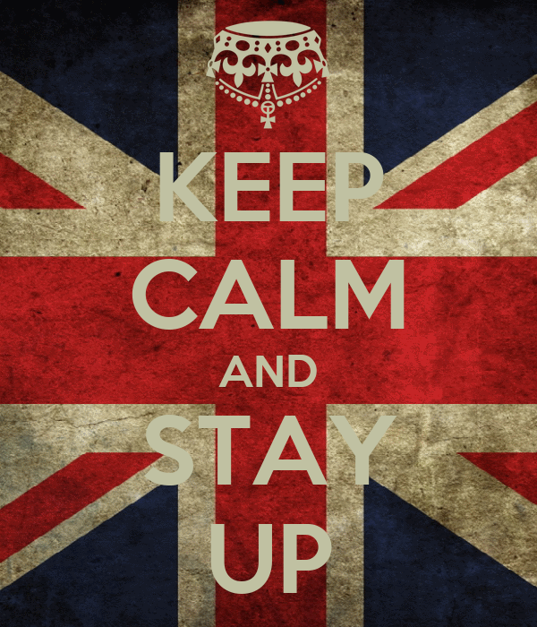 KEEP CALM AND STAY UP