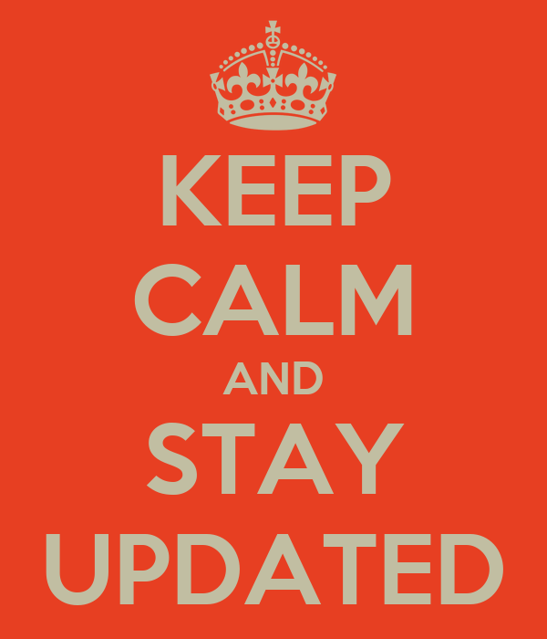 KEEP CALM AND STAY UPDATED