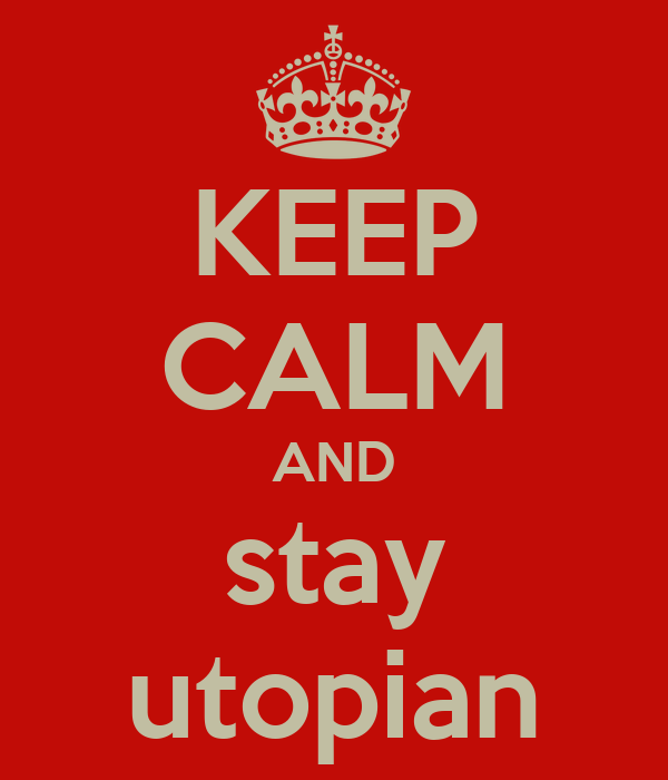 KEEP CALM AND stay utopian