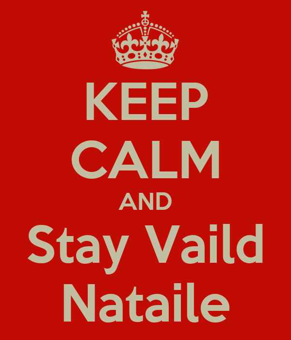 KEEP CALM AND Stay Vaild Nataile