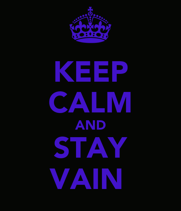 KEEP CALM AND STAY VAIN