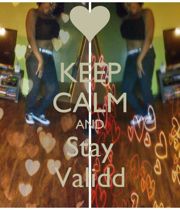 KEEP CALM AND Stay Validd