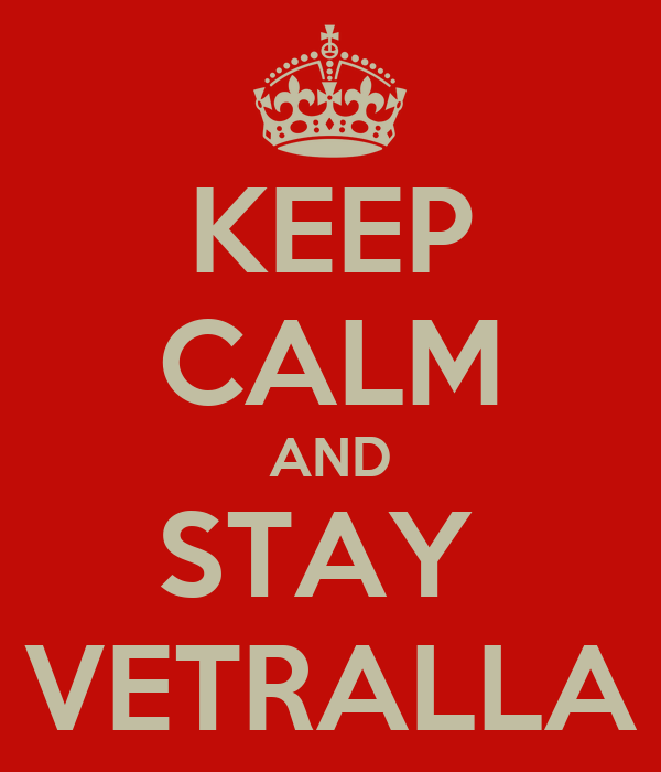 KEEP CALM AND STAY  VETRALLA