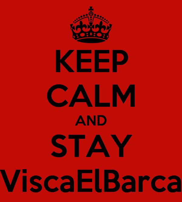 KEEP CALM AND STAY ViscaElBarca