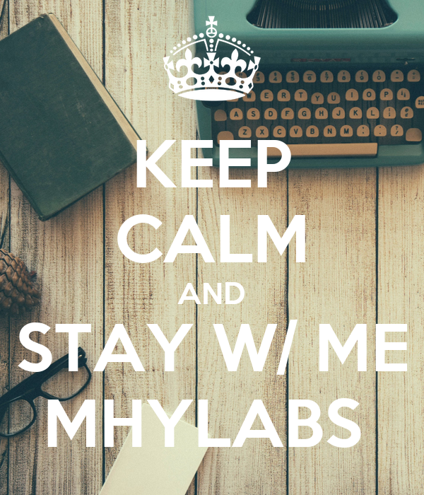 KEEP CALM AND STAY W/ ME MHYLABS
