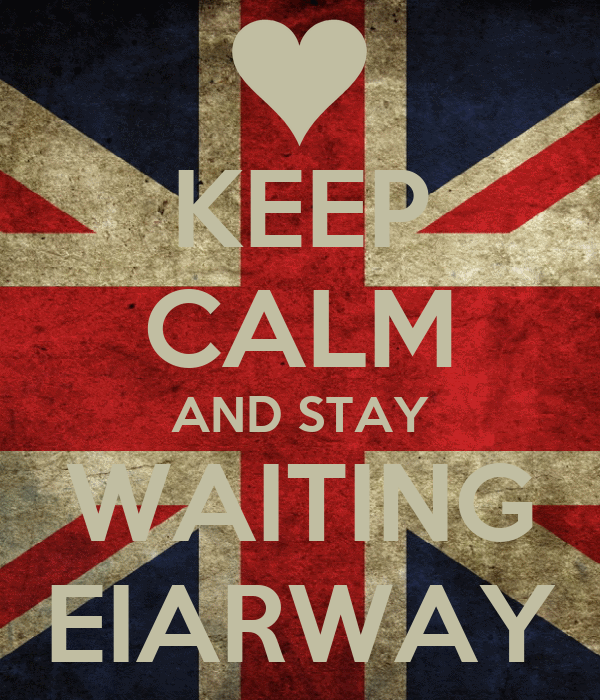 KEEP CALM AND STAY WAITING EIARWAY