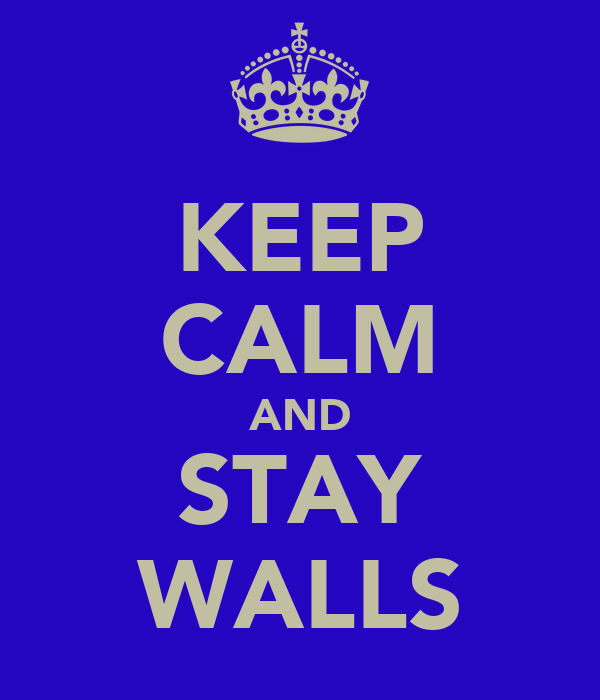 KEEP CALM AND STAY WALLS