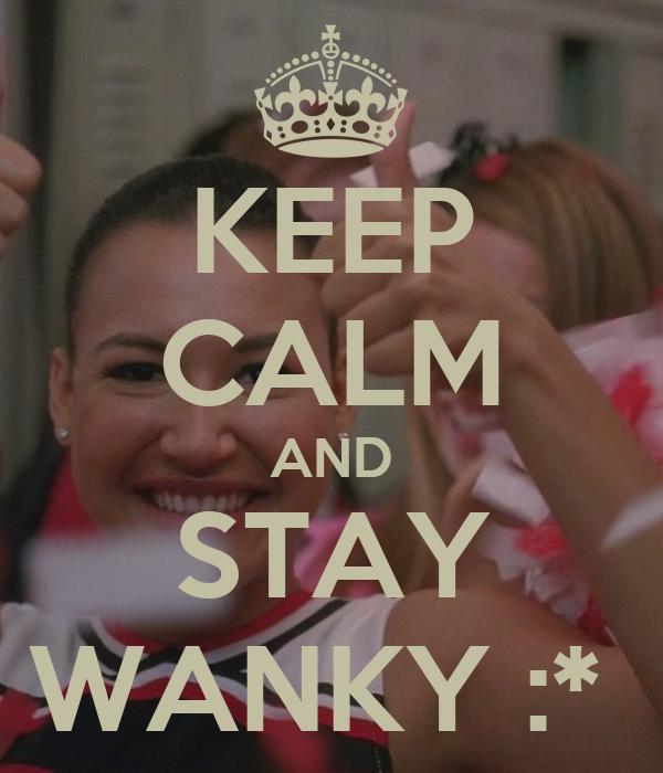 KEEP CALM AND STAY WANKY :*