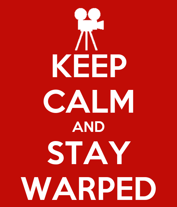 KEEP CALM AND STAY WARPED