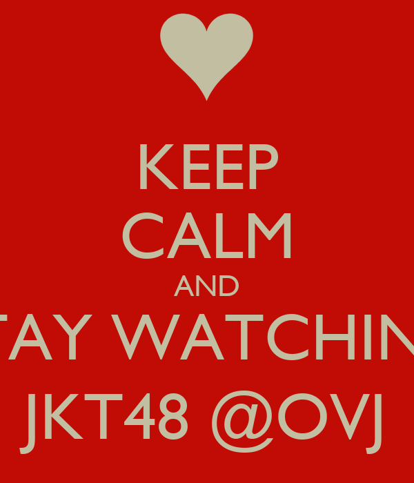 KEEP CALM AND STAY WATCHING JKT48 @OVJ
