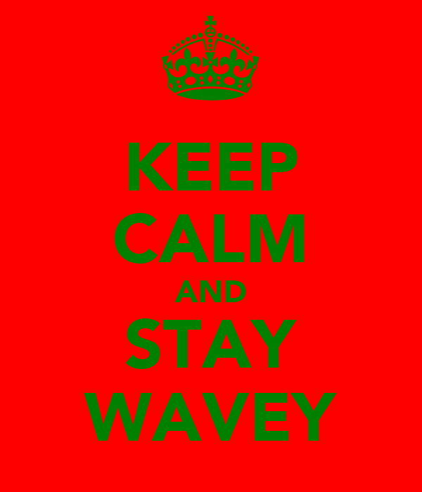 KEEP CALM AND STAY WAVEY