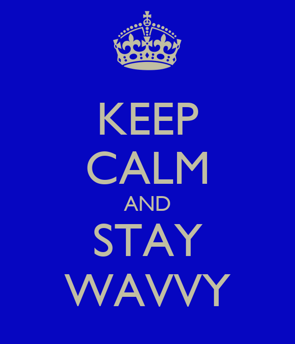 KEEP CALM AND STAY WAVVY
