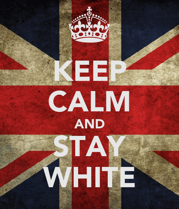 KEEP CALM AND STAY WHITE