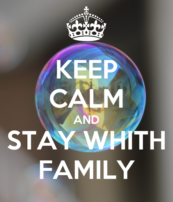 KEEP CALM AND STAY WHITH FAMILY