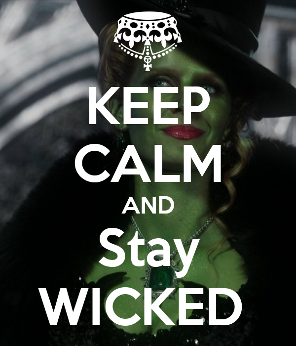 KEEP CALM AND Stay WICKED