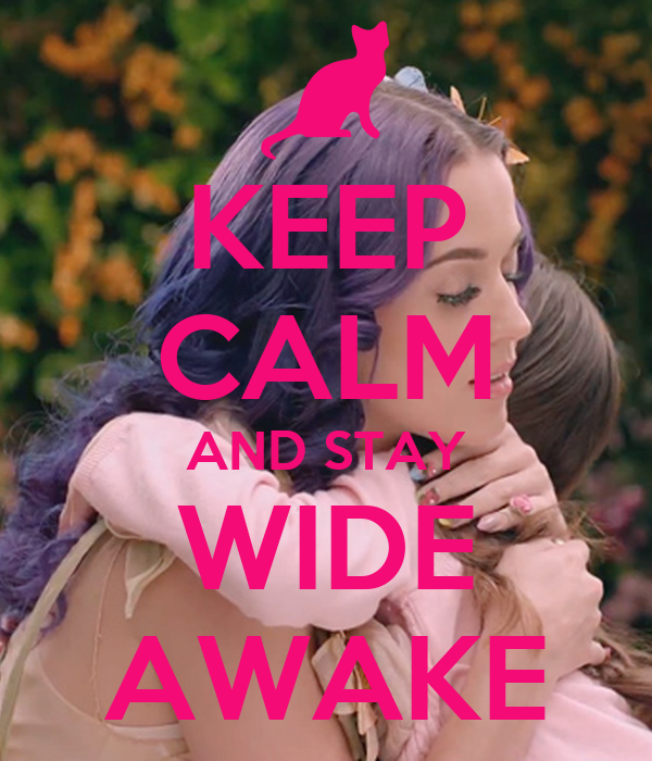 KEEP CALM AND STAY WIDE AWAKE