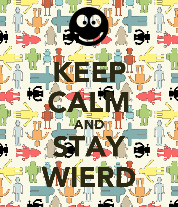 KEEP CALM AND STAY WIERD