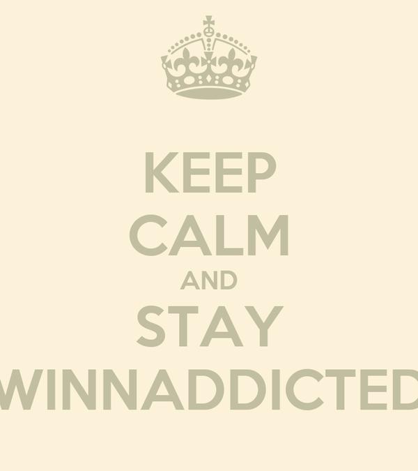 KEEP CALM AND STAY WINNADDICTED