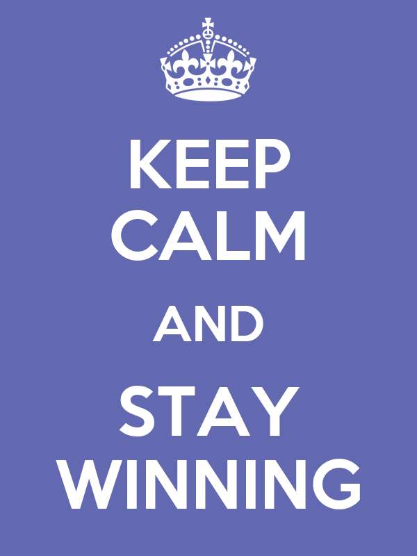KEEP CALM AND STAY WINNING