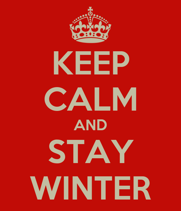 KEEP CALM AND STAY WINTER