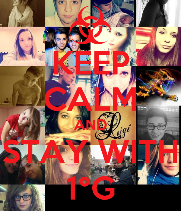 KEEP CALM AND STAY WITH 1°G