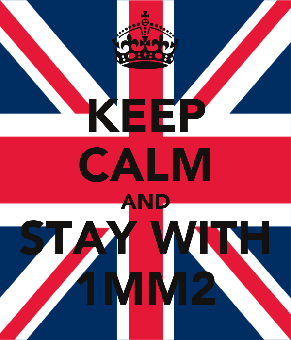 KEEP CALM AND STAY WITH 1MM2