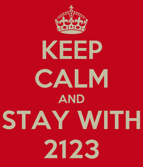 KEEP CALM AND STAY WITH 2123