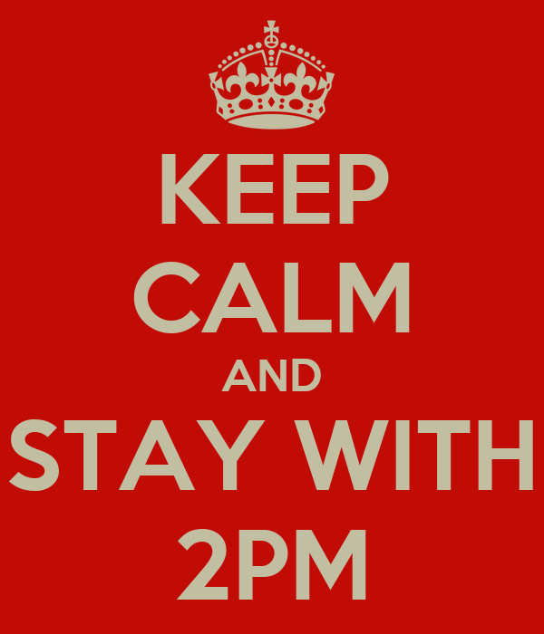 KEEP CALM AND STAY WITH 2PM