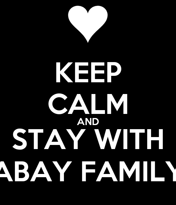 KEEP CALM AND STAY WITH ABAY FAMILY