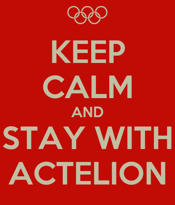 KEEP CALM AND STAY WITH ACTELION
