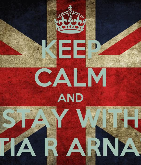 KEEP CALM AND STAY WITH ADITIA R ARNATHA