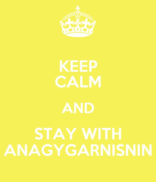 KEEP CALM AND STAY WITH ANAGYGARNISNIN