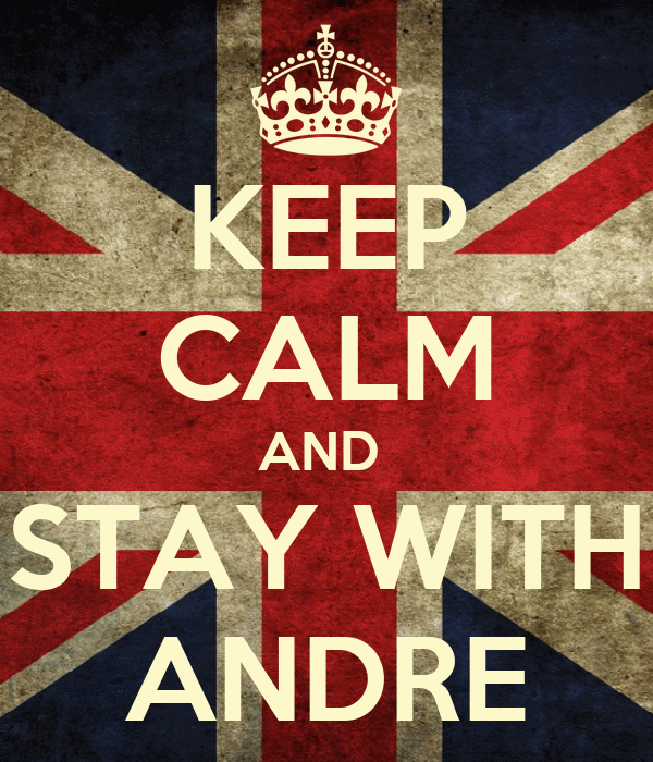 KEEP CALM AND  STAY WITH ANDRE