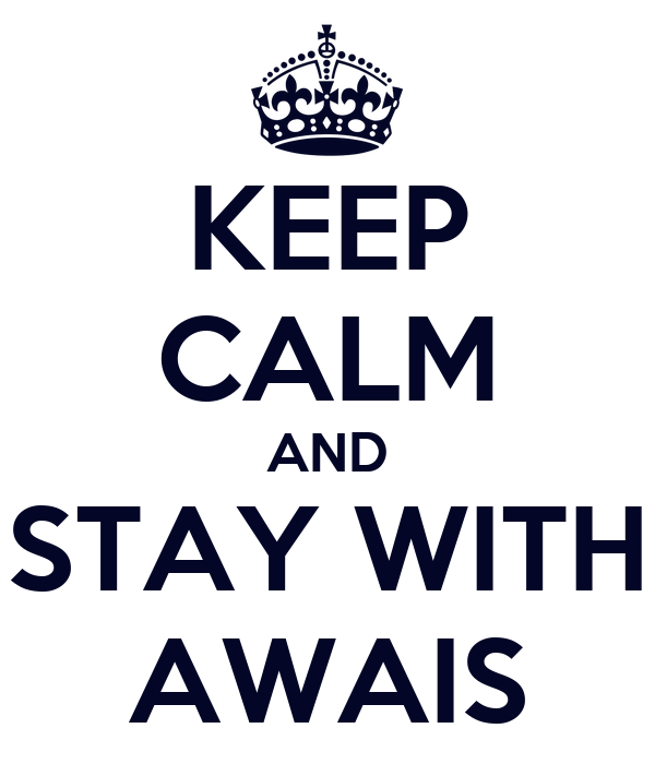KEEP CALM AND STAY WITH AWAIS