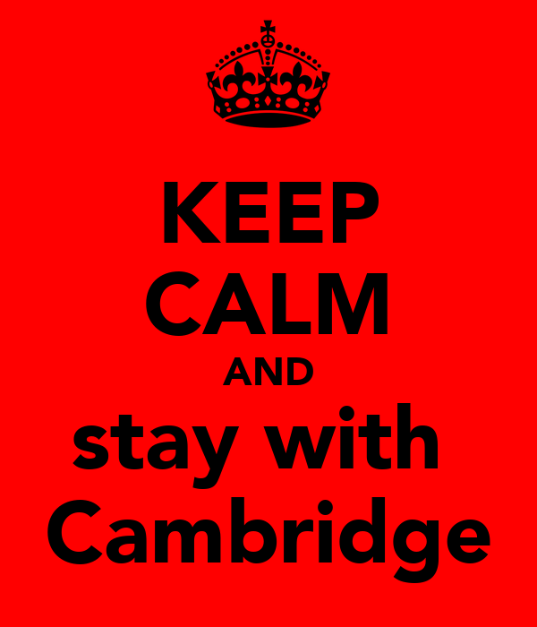 KEEP CALM AND stay with  Cambridge