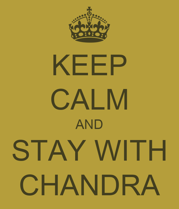 KEEP CALM AND STAY WITH CHANDRA