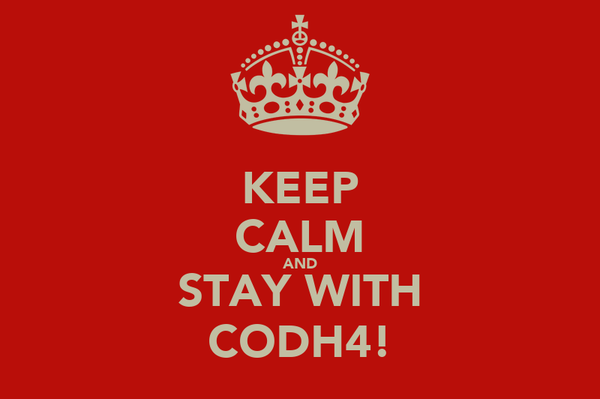 KEEP CALM AND STAY WITH CODH4!