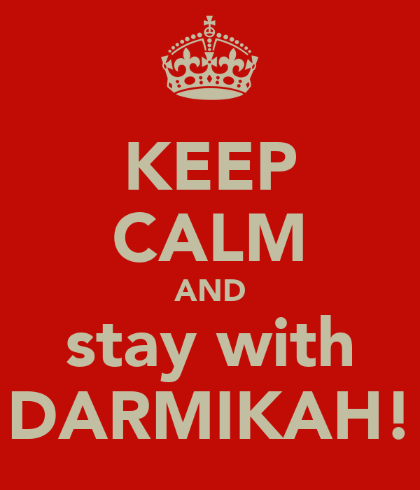 KEEP CALM AND stay with DARMIKAH!