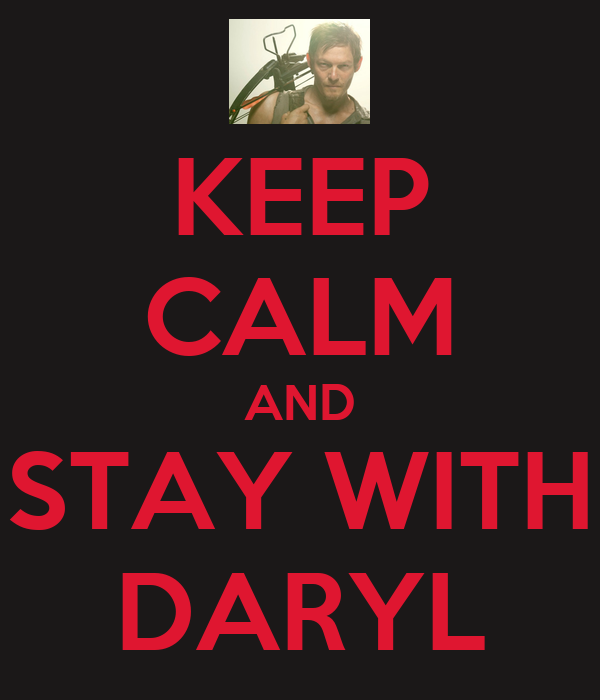 KEEP CALM AND STAY WITH DARYL