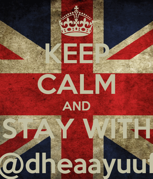 KEEP CALM AND STAY WITH @dheaayuuf