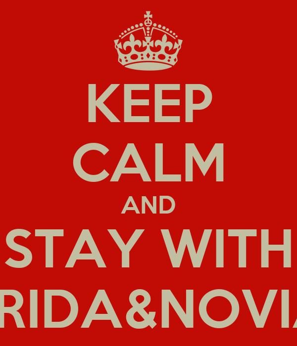 KEEP CALM AND STAY WITH ERIDA&NOVIA