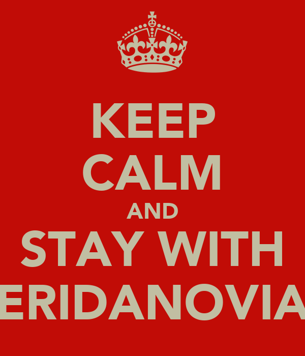KEEP CALM AND STAY WITH ERIDANOVIA