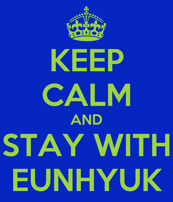 KEEP CALM AND STAY WITH EUNHYUK